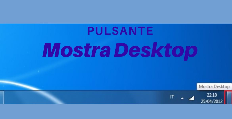 Il pulsante Mostra Desktop.